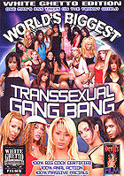 Worlds Biggest Transsexual Gangbang by White Ghetto Films