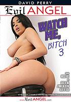 Watch Me Bitch 3